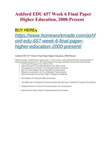 Ashford EDU 657 Week 6 Final Paper Higher Education, 2000-Present