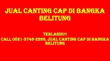 TERLARIS!!!, Call 0821-3746-2266, Jual Canting Cap di Bangka Belitung