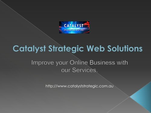 Improve your Online Business with Catalyst Strategic Web Solution.