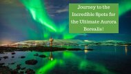 Journey to the Incredible Spots for the Ultimate Aurora Borealis!