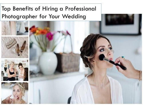Top Benefits of Hiring a Professional Photographer for Your Wedding