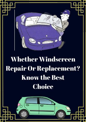 Whether Windscreen Repair Or Replacement? Know the Best Choice