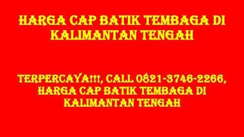 TERPERCAYA!!!, Call 0821-3746-2266, Harga Cap Batik Tembaga di Kalimantan Tengah