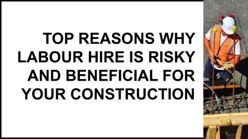 Top Reasons Why Labour Hire Is Risky And Beneficial For Your Construction