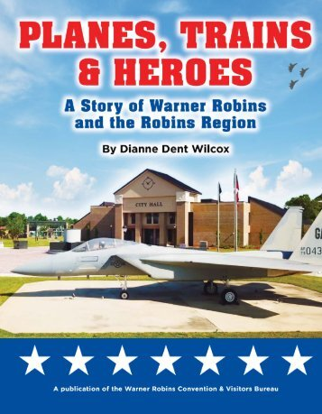 Planes, Trains & Heroes: A Story of Warner Robins and the Robins Region