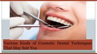 Various Kinds of Cosmetic Dental Techniques That May Suit You