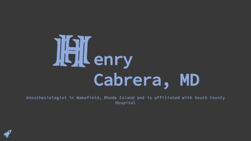 Henry Cabrera, MD - Serving as a Doctor in Wakefield, Rhode Island