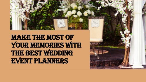 Make The Most Of Your Memories With The Best Wedding Event Planners