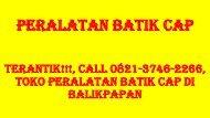 TERANTIK!!!, Call 0821-3746-2266, Toko Peralatan Batik Cap di Balikpapan