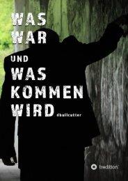 Leseprobe - Auszug aus WAS WAR UND WAS KOMMEN WIRD (Sachbuch) von D. Bullcutter
