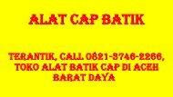 TERANTIK, Call 0821-3746-2266, Toko Alat Batik Cap di Aceh Barat Daya