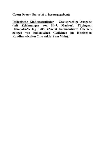Dr. Georg Doerr (übers. u. hrsg.): Italienische Kindertotenlieder -- Zweisprachige Ausgabe (mit Zeichnungen von H.-J. Madaus). Heliopolis: Tübingen 1988.