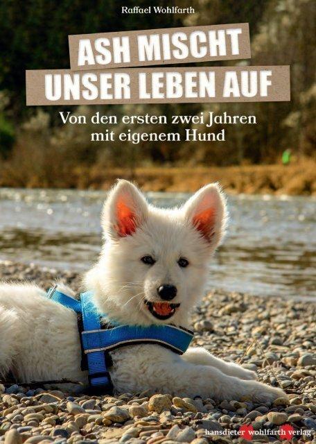 Leseprobe: Ash misch unser Leben auf! Von den ersten zwei Jahren mit eigenem Hund
