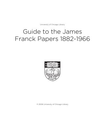 Guide to the James Franck Papers 1882-1966 - The University of ...