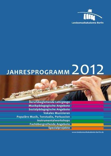 Jahresprogramm 2012 (pdf, 10.3 MB) - Landesmusikakademie Berlin