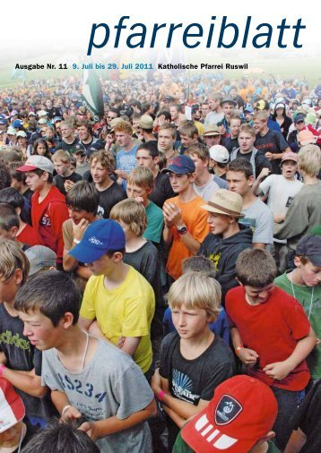 Ausgabe Nr. 11 9. Juli bis 29. Juli 2011 Katholische Pfarrei Ruswil