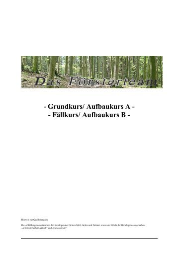 Grundkurs/ Aufbaukurs A - - Fällkurs/ Aufbaukurs B