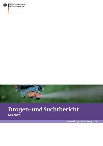 Drogen- und Suchtbericht Mai 2007 - Die Drogenbeauftragte der ...