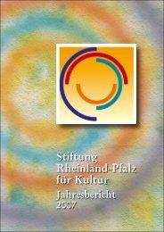 Stiftung 2007 Internet.indd - Stiftung Rheinland-Pfalz für Kultur