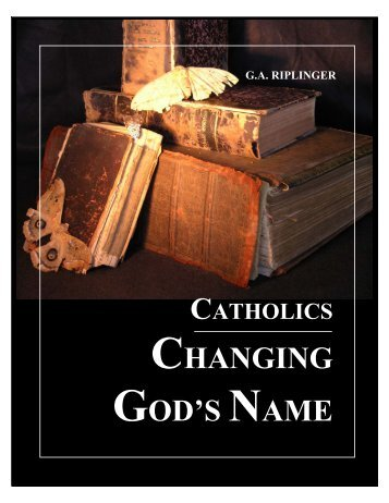 Catholics Changing God's Name .pdf File - to see how to be born ...