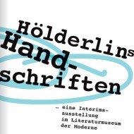 Hölderlins Handschriften ... eine Interimsausstellung im Literaturmuseum der Moderne