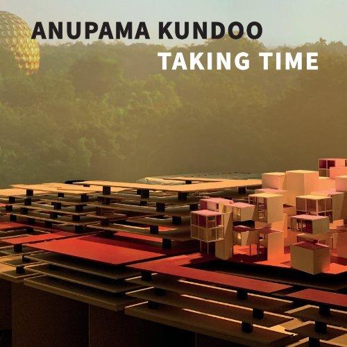 Anupama Kundoo. Taking Time