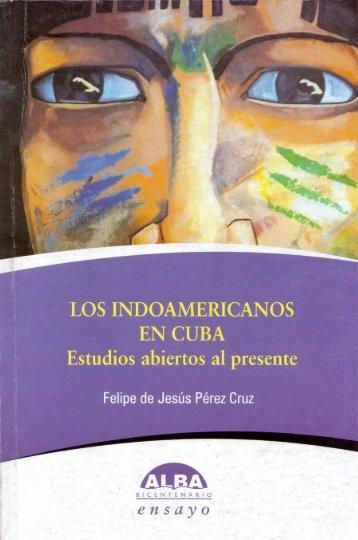 Los Indoamericanos en Cuba por Felipe de Jesus Perez Cruz