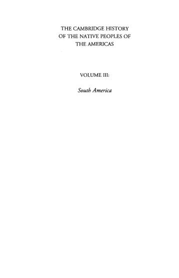 The Cambridge History of the Native Peoples of the Americas Volume I, II, and III by Frank Salomon and Stuart B. Schwartz
