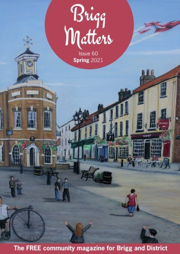 Brigg Matters Issue 60 Spring 21