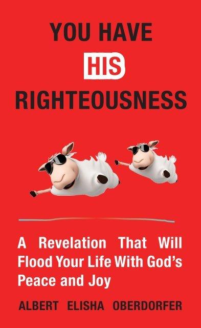 YOU HAVE HIS RIGHTEOUSNESS - ALBERT ELISHA OBERDORFER - HOLYSPIRIT10X.COM