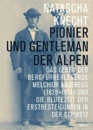 Auszug aus: Natascha Knecht: Pionier und Gentleman der Alpen
