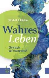 Ulrich H.J. Körtner: Wahres Leben (Leseprobe)
