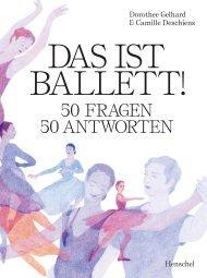 Das ist Ballett! 50 Fragen - 50 Antworten
