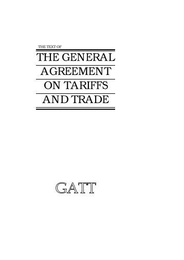 an overview of the general agreement on trade and tariffs in the world A summary of the final act of the uruguay round introduction agreement establishing the wto general agreement on tariffs and trade 1994 uruguay round protocol gatt 1994.