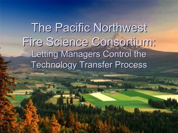The Pacific Northwest Fire Science Consortium: Letting the ...
