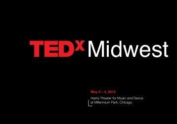 May 2 – 4, 2013 Harris Theater for Music and Dance ... - TEDx Midwest