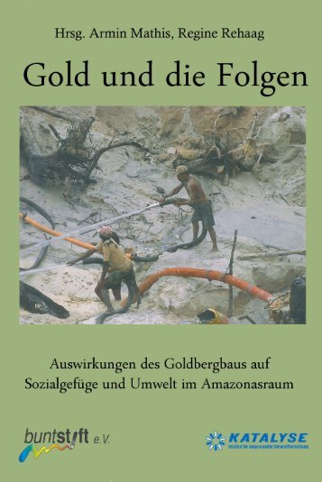 Gold und die Folgen - Auswirkungen des Goldbergbaus auf
