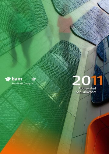 BAM Abbreviated Annual Report 2011 - Siteseeing in the world of ...