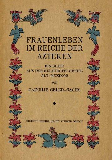 Frauenleben im Reiche der Azteken. Cäcilie Seler-Sachs - Userpage