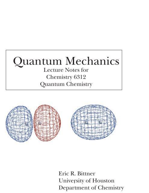 Quantum Mechanics - Prof. Eric R. Bittner - University of Houston
