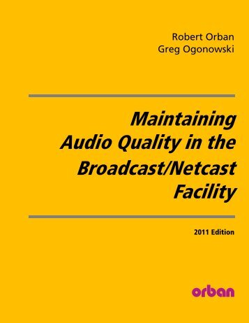 Maintaining Audio Quality in the Broadcast Facility 2011 - Orban
