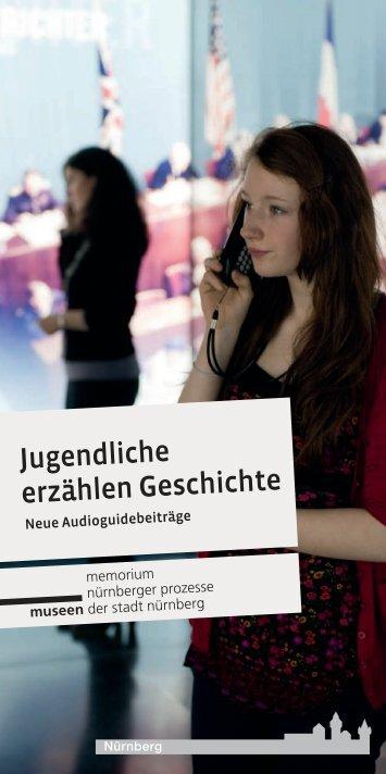 Jugendliche erzählen Geschichte - Memorium Nürnberger Prozesse