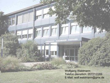Wolfgang Waldmann Telefon dienstlich: 05721/2269 E-Mail: wolf ...