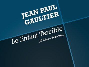 JEAN PAUL GAULTIER Le Enfant Terrible - Trabajos