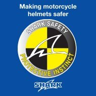 Making motorcycle helmets safer SHARK SAFETY P R O TECTIVE ...