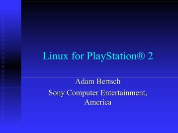 Linux for PlayStation® 2 - Sony Computer Entertainment US R&D ...