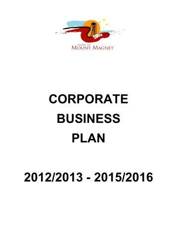 corporate business plan 2012/2013 - 2015/2016 - Shire Of Mt Magnet