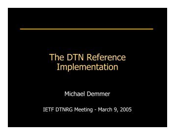 The DTN Reference Implementation - Delay Tolerant Networking ...