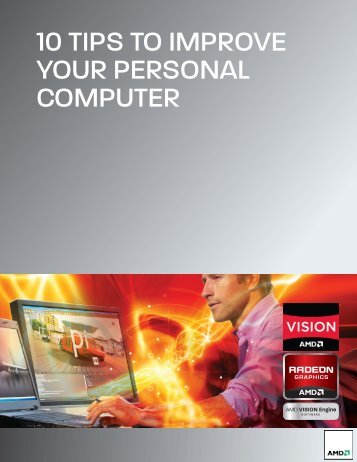 10 TIPS TO IMPROVE YOUR PERSONAL COMPUTER - AMD
