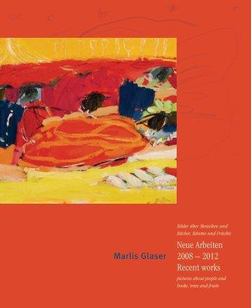 Neue Arbeiten 2008–2012 - Marlis Glaser